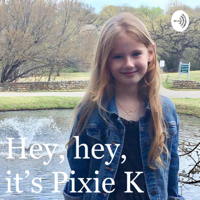 Hey, hey, it's Pixie K! podcast