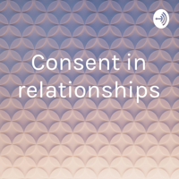 Consent in relationships podcast