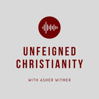 Unfeigned Christianity podcast
