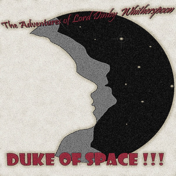 The Adventures of Lord Dinby Whitherspoon, Duke of Space