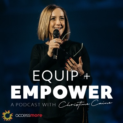 Equip and Empower with Christine Caine:AccessMore