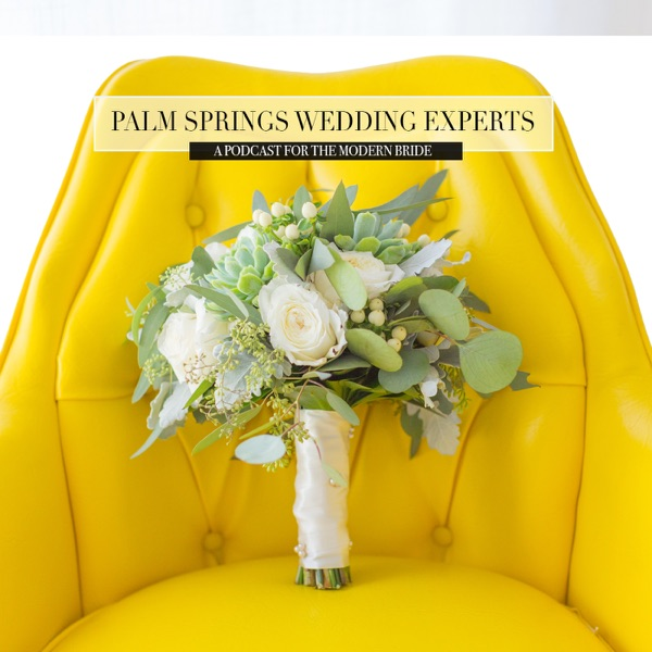 Palm Springs Wedding Experts A Podcast for the Modern Bride