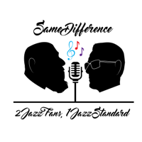 Same Difference: 2 Jazz Fans, 1 Jazz Standard podcast