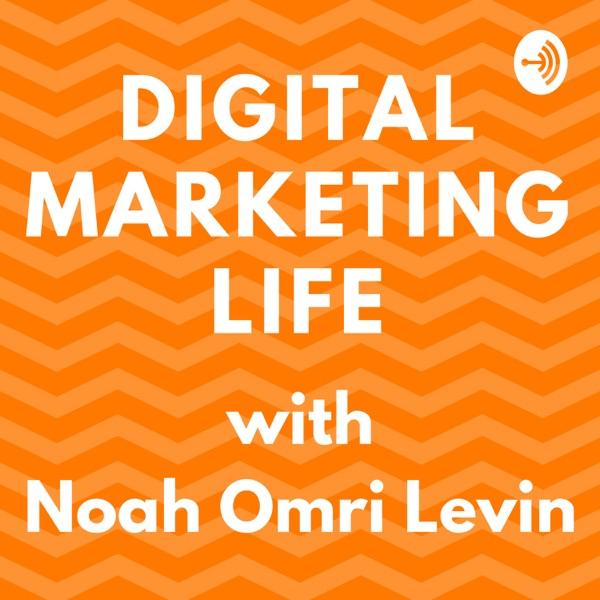 Digital Marketing Life with Noah Omri Levin