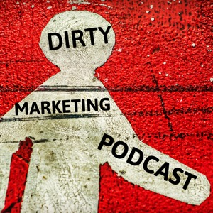 The Dirty Marketing Podcast