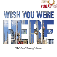Wish You Were Here - Place Branding Podcast podcast