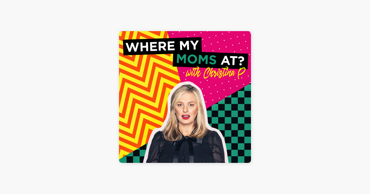 Where My Moms At? w/ Christina P. on Apple Podcasts