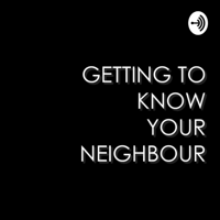 Getting to Know Your Neighbour podcast