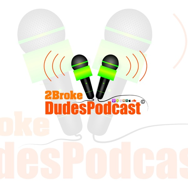 THE 2BrokeDudesPodcast