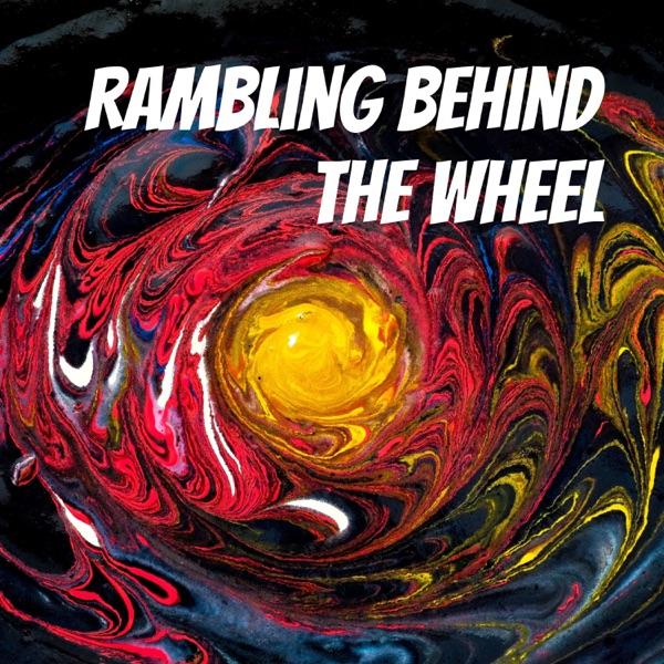 Rambling Behind The Wheel