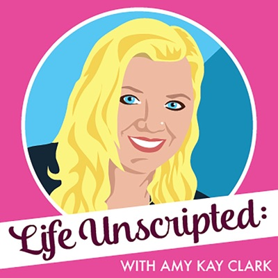 Life Unscripted with Amy Kay Clark