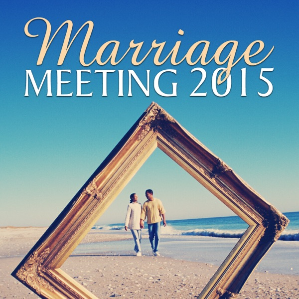 Marriage Meeting 2015 Audio