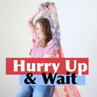 Hurry Up and Wait podcast