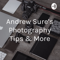 Andrew Sure's Photography Tips & More podcast