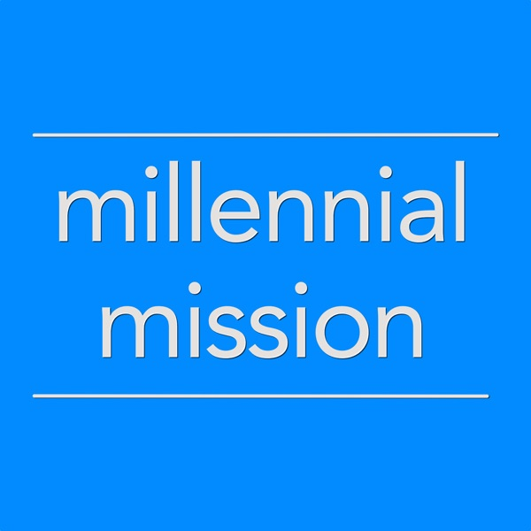 Millennial Mission Podcasts