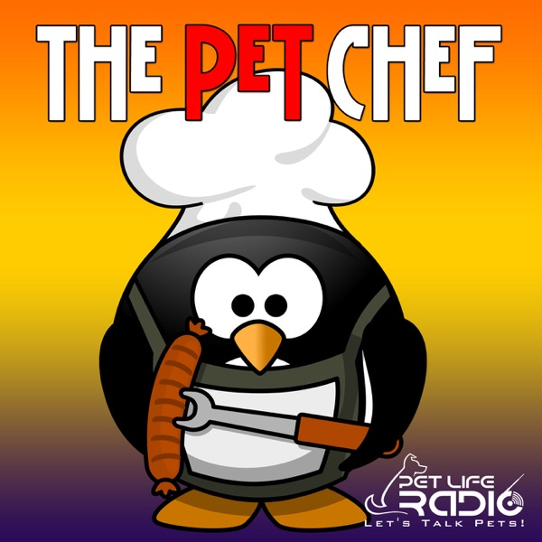The Pet Chef - Discovering and Cooking Healthy Food For Your Pets - Pets & Animals on Pet Life Radio (PetLifeRadio.com)