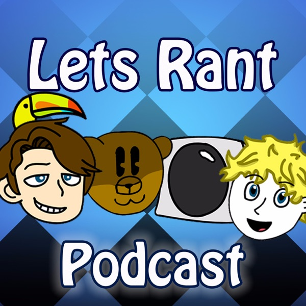 Lets Rant Podcast