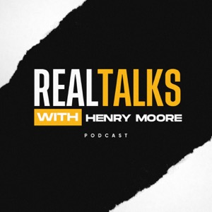 """""""Real Talks"""" with Henry Moore"""