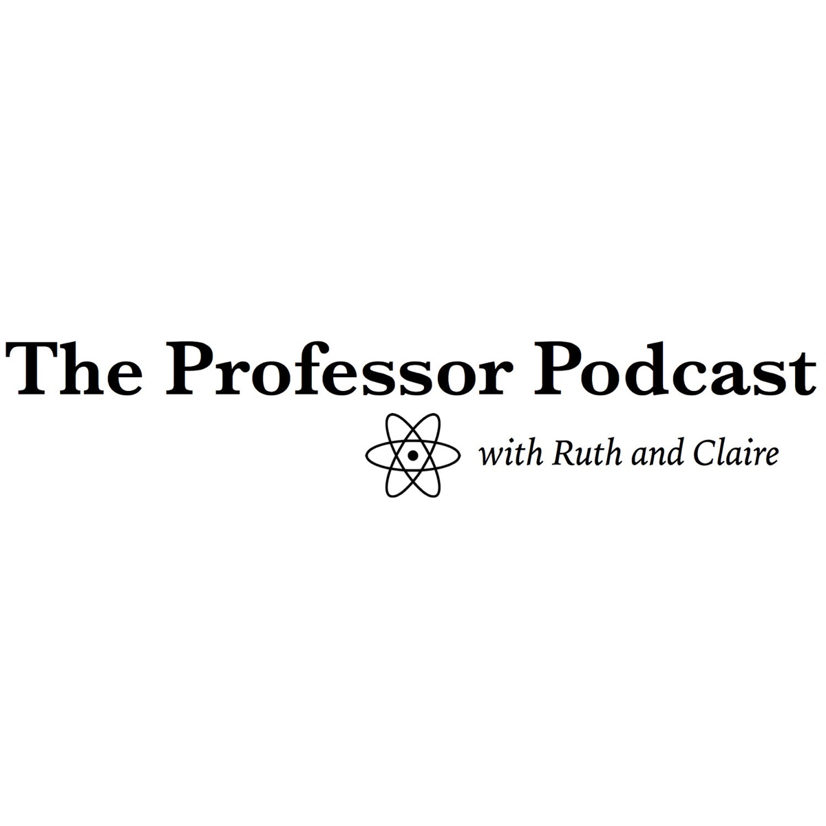 The Professor Podcast with Ruth and Claire