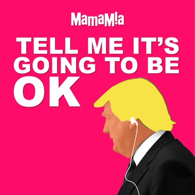 Tell Me It's Going To Be OK:Mamamia Podcasts