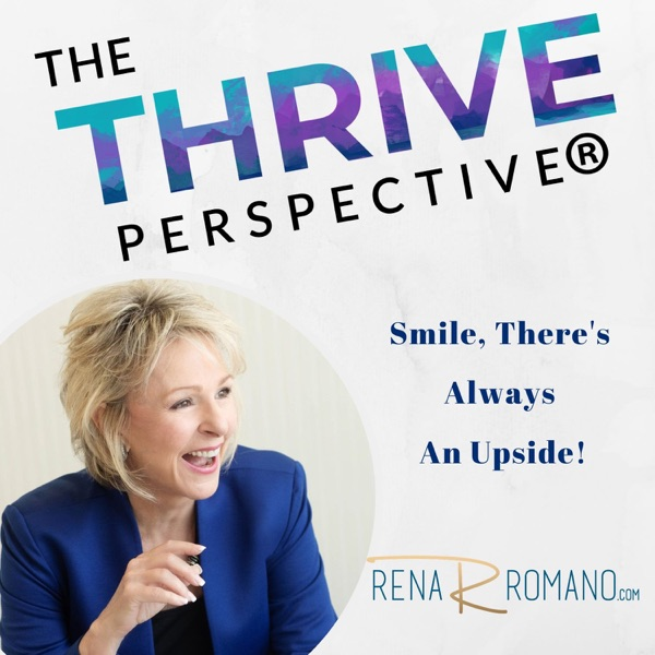 The THRIVE Perspective: Inspirational Messages to Live Your Best LIfe, Because There Is Always An Upside!