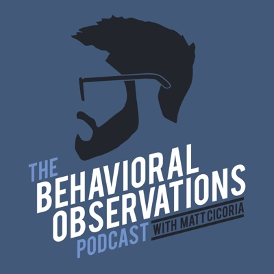 The Behavioral Observations Podcast with Matt Cicoria