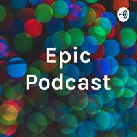 Epic Podcast podcast