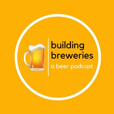Building Breweries: A Beer Podcast:Building Breweries