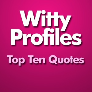 Witty Profiles Top Ten Quotes