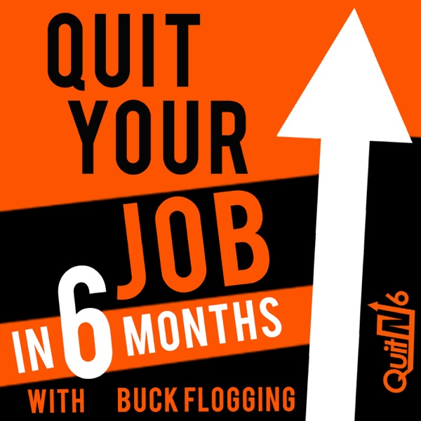The Quit Your Job in 6 Months Podcast