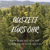 Auszeit fürs Ohr - Dein Podcast für die kurze Pause vom Alltag podcast