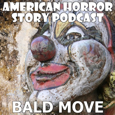 American Horror Story Podcast:Bald Move