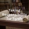 Taking Responsibility for Torah artwork