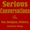 Serious Conversations on Sex, Religion, Politics and Other Things artwork