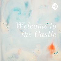 Welcome to the Castle podcast
