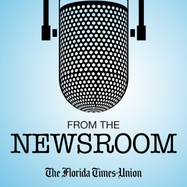 From The Newsroom: Florida Times Union Podcast