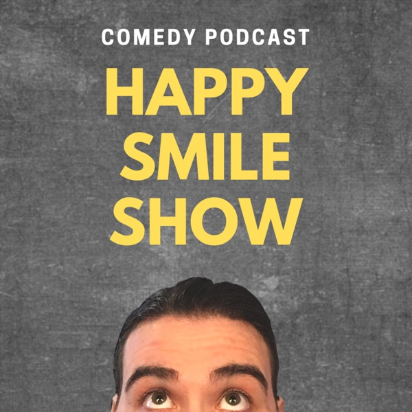 Happy Smile Show - Comedy Podcast