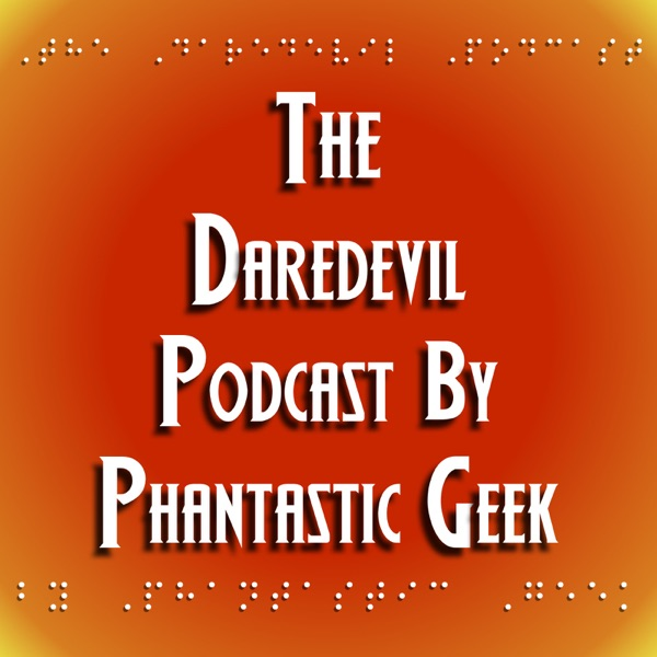 The Daredevil Podcast by Phantastic Geek