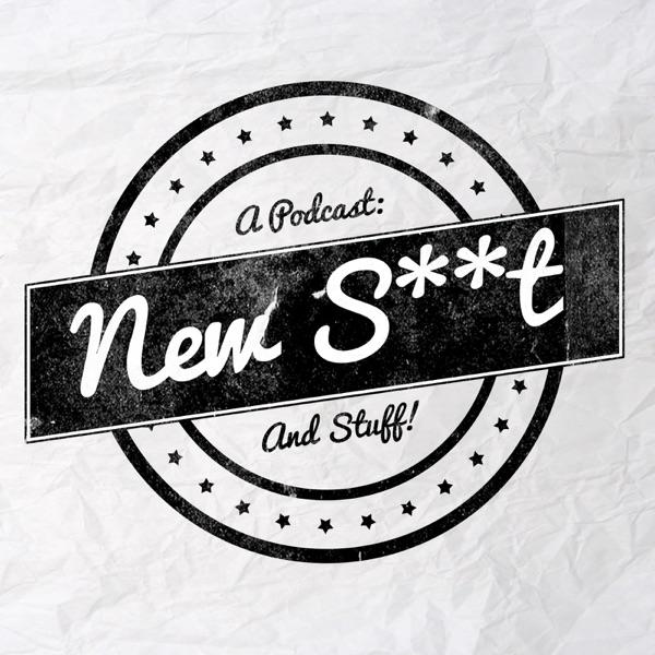 New Sh*t and Stuff