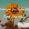 Embodying Your Higher Self - Tools for Conscious Living artwork