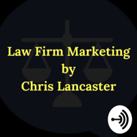 Law Firm Marketing By Chris Lancaster podcast