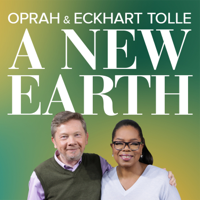 Oprah and Eckhart Tolle: A NEW EARTH podcast