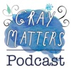 Gray Matters Podcast