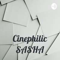 Cinephilic SASHA podcast