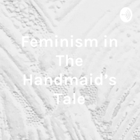 Feminism in The Handmaid's Tale - Arianne Grant podcast