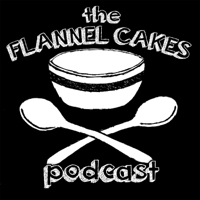 Flannel Cakes podcast