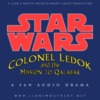 Star Wars: Colonel Ledok and the Mission to Qalabar | A Fan Audio Drama podcast