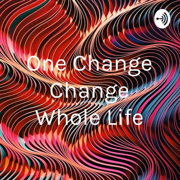 One Change Change Whole Life