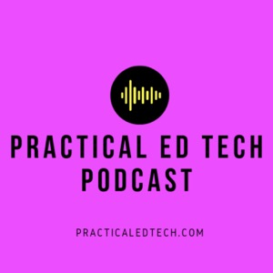The Practical Ed Tech Podcast