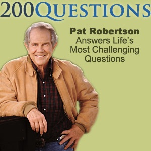 Pat Robertson Answers Life's Most Challenging Questions - Audio Podcast - CBN.com